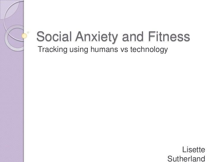 Social Anxiety and FitnessTracking using humans vs technology                                      Lisette                ...