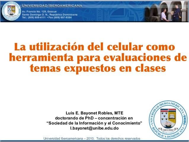 Universidad Iberoamericana – 2010. Todos los derechos reservados La utilización del celular como herramienta para evaluaci...