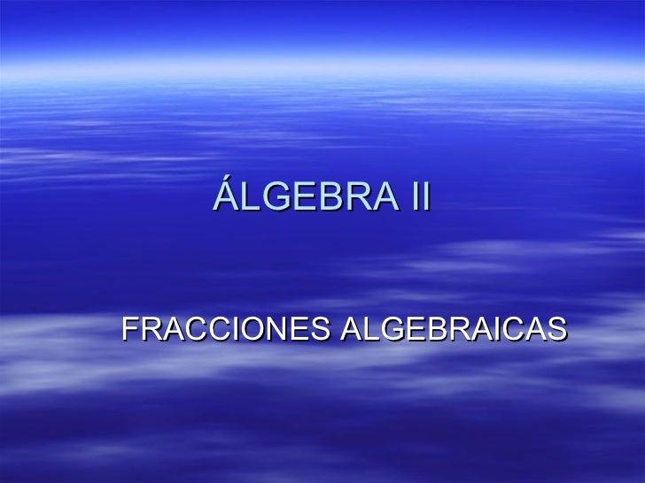 ÁLGEBRA II FRACCIONES ALGEBRAICAS
