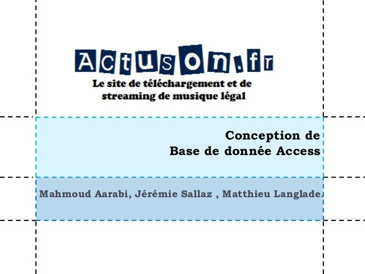 Conception de                       Base de donnée AccessMahmoud Aarabi, Jérémie Sallaz , Matthieu Langlade.