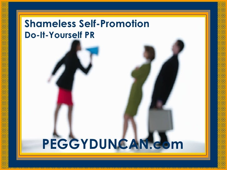 Shameless Self Promotion: Do-It-Yourself PR - Presented by Peggy Duncan, Personal Productivity Expert