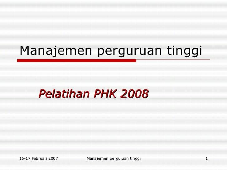 Manajemen perguruan tinggi Pelatihan PHK 2008 16-17 Februari 2007 Manajemen perguruan tinggi