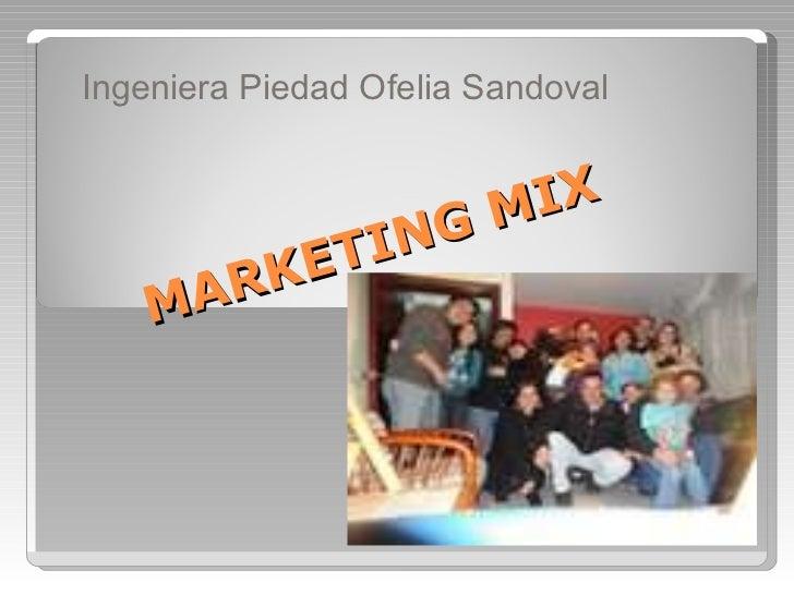 MARKETING MIX Ingeniera Piedad Ofelia Sandoval