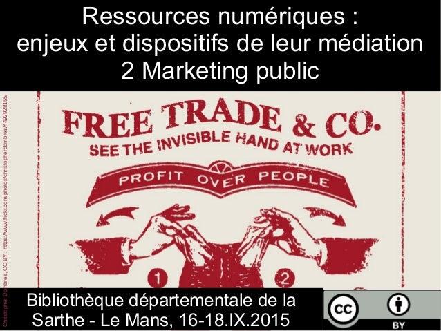 Ressources numériques : enjeux et dispositifs de leur médiation 2 Marketing public Bibliothèque départementale de la Sarth...