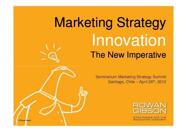 Marketing Strategy     Innovation     The New Imperative      Seminarium Marketing Strategy Summit            Santiago, Ch...