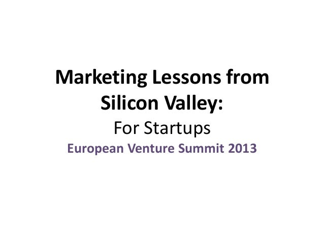 Marketing Lessons from Silicon Valley: For Startups European Venture Summit 2013