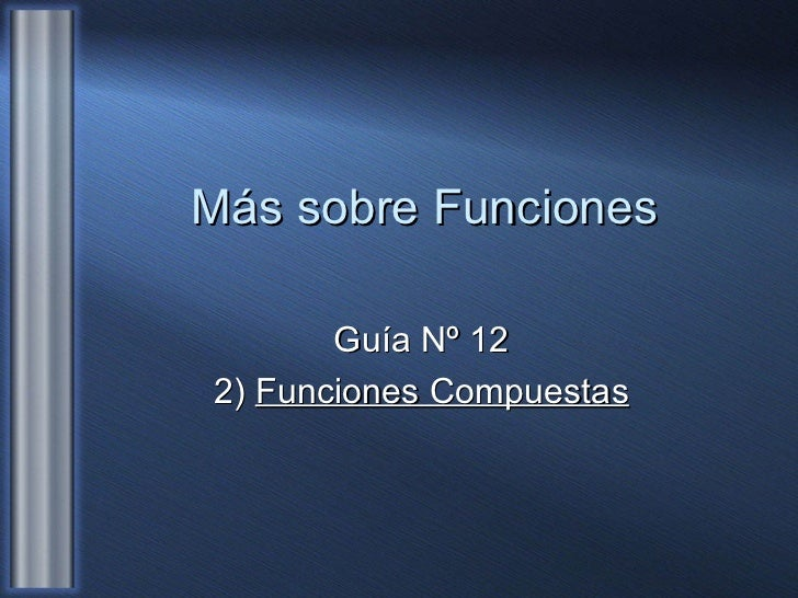 Más sobre Funciones Guía Nº 12 2)  Funciones Compuestas