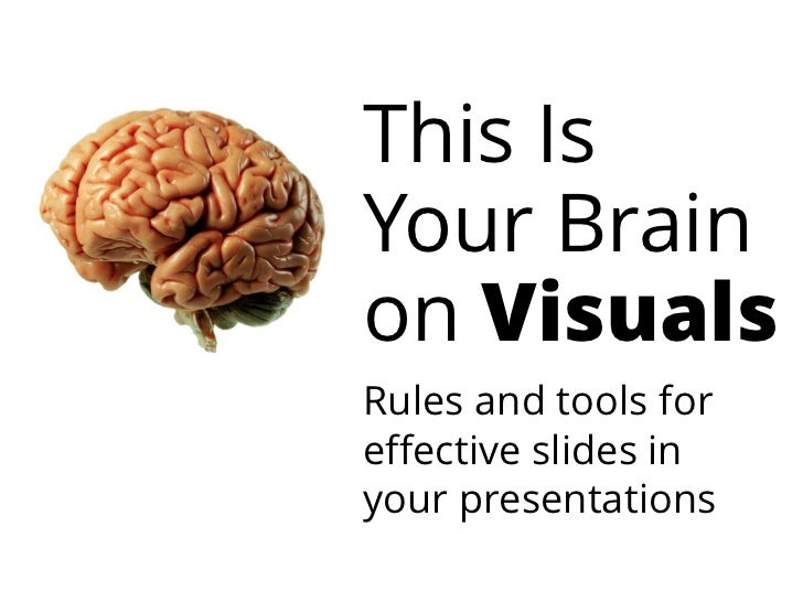 This IsYour Brainon VisualsRules and tools foreffective slides inyour presentations