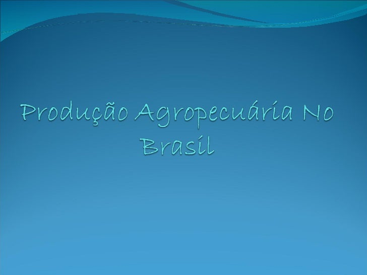 Agricultura no Brasil  A agropecuária representa cerca de 12% do PIB  nacional, considerando-se apenas o valor da produçã...