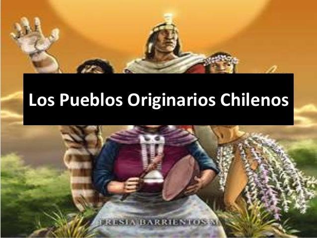 Los Pueblos Originarios Chilenos