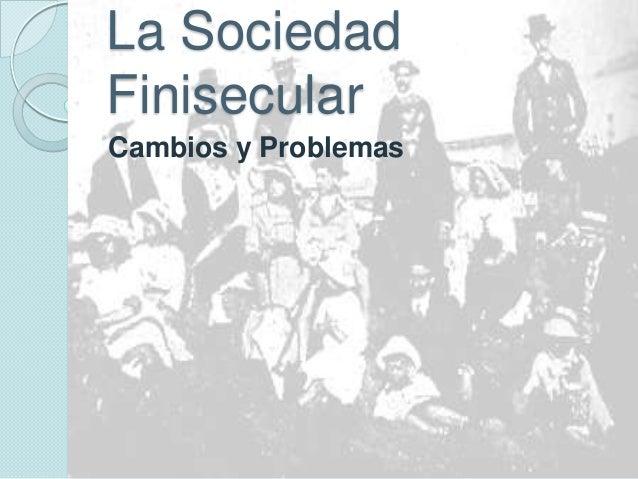 La Sociedad Finisecular Cambios y Problemas