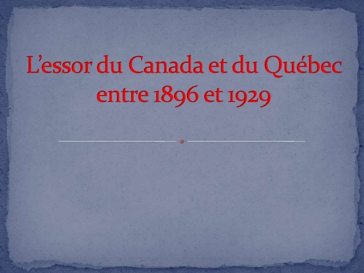 L'essor du Canada et du Québec entre 1896 et 1929<br />