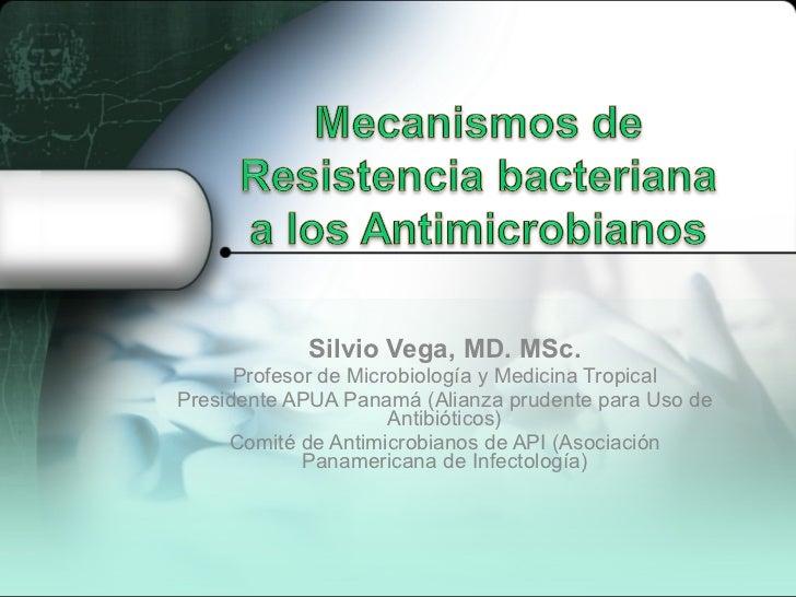 Silvio Vega, MD. MSc. Profesor de Microbiología y Medicina Tropical Presidente APUA Panamá (Alianza prudente para Uso de A...