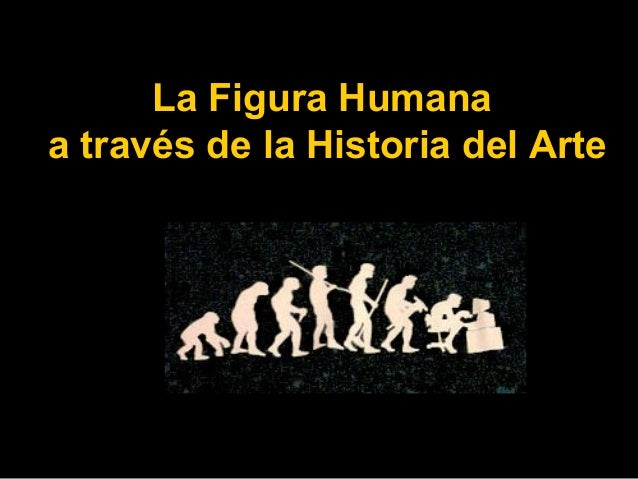 La Figura Humana a través de la Historia del Arte