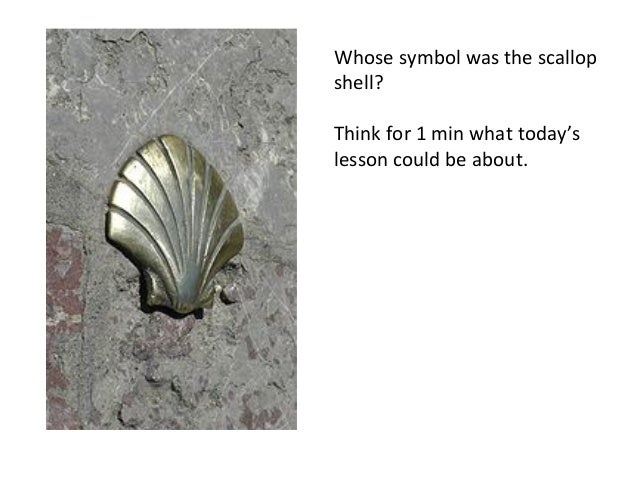 Whose symbol was the scallopshell?Think for 1 min what today'slesson could be about.