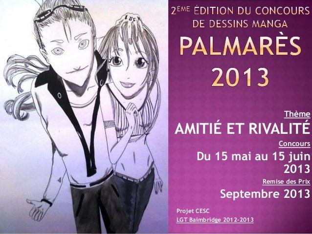 Thème AMITIÉ ET RIVALITÉ Concours Du 15 mai au 15 juin 2013 Remise des Prix Septembre 2013 Projet CESC LGT Baimbridge 2012...