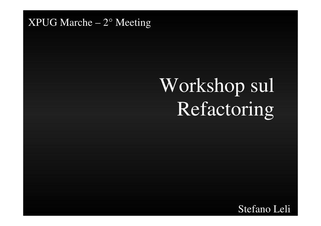 XPUG Marche – 2° Meeting                                Workshop sul                             Refactoring              ...