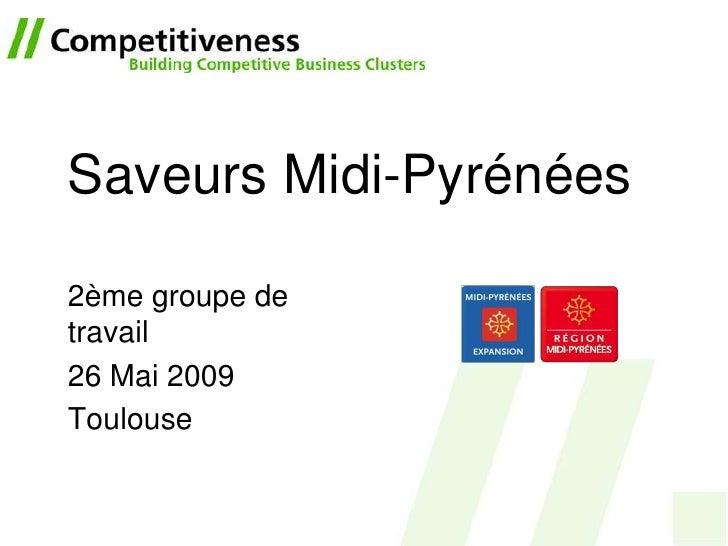 Saveurs Midi-Pyrénées  2ème groupe de travail 26 Mai 2009 Toulouse