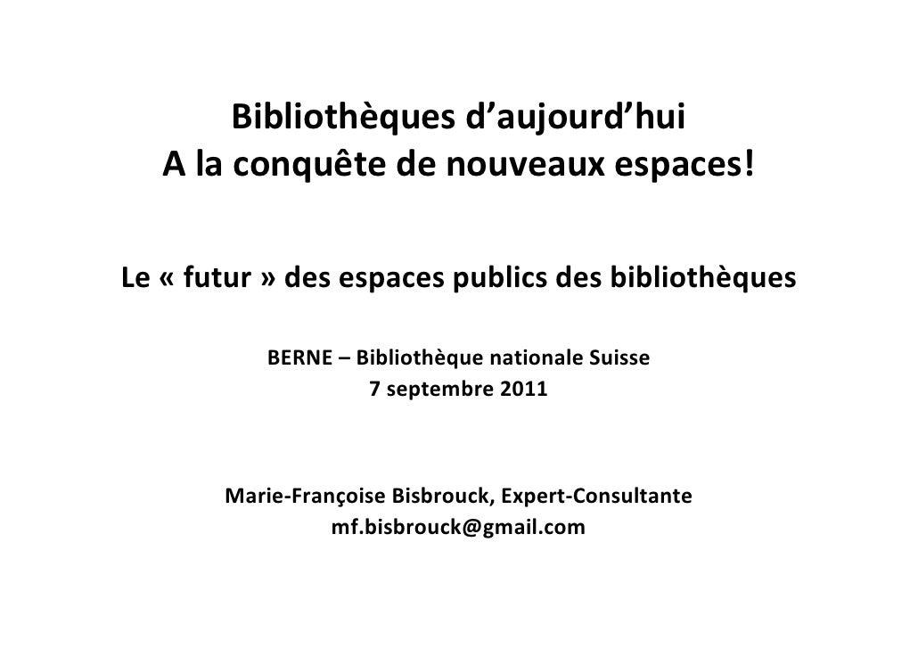 Bibliothèquesd'aujourd'hui   Alaconquêtedenouveauxespaces!Le« futur » desespacespublicsdesbibliothèques        ...