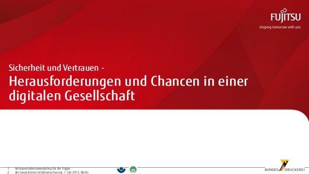 000 1. Vertrauensdiensteworkshop für die Träger 2. der Gesetzlichen Unfallversicherung; 1. Juli 2015, Berlin Herausforderu...