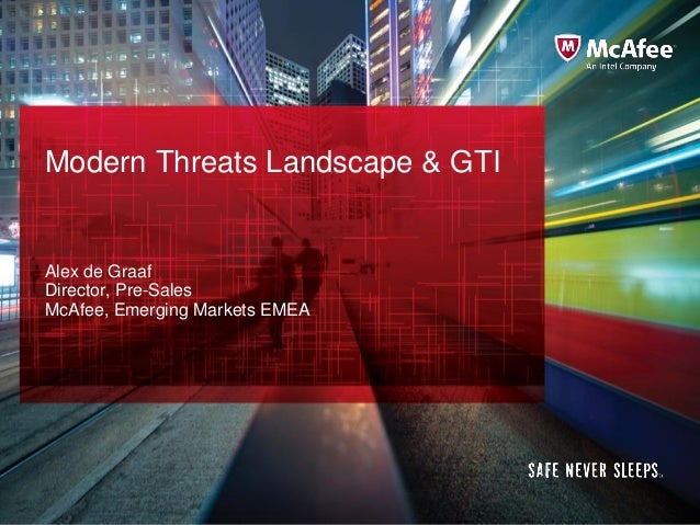 Modern Threats Landscape & GTI  Alex de Graaf Director, Pre-Sales McAfee, Emerging Markets EMEA