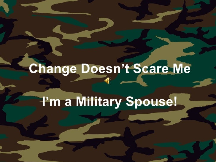 Change Doesn't Scare Me I'm a Military Spouse!
