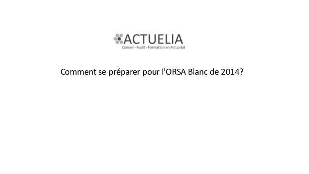 Comment se préparer pour l'ORSA Blanc de 2014?