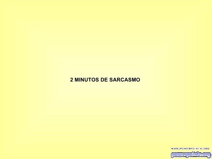 2 MINUTOS DE SARCASMO
