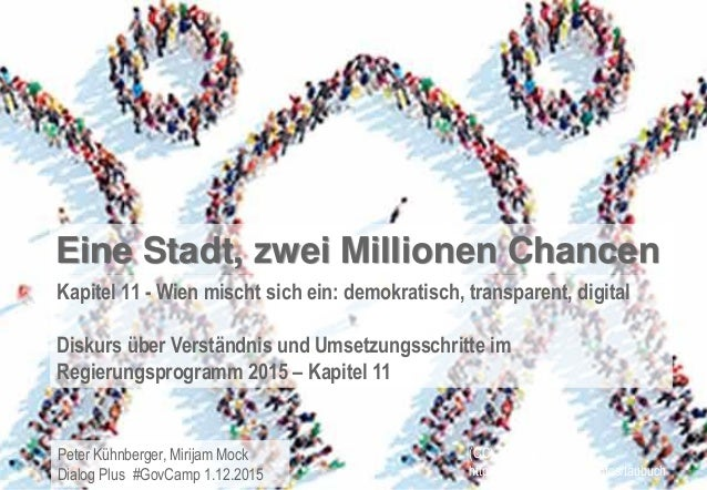 Peter Kühnberger, Mirijam Mock Dialog Plus #GovCamp 1.12.2015 Eine Stadt, zwei Millionen Chancen Kapitel 11 - Wien mischt ...