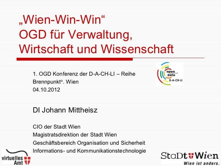 """""""Wien-Win-Win""""OGD für Verwaltung,Wirtschaft und Wissenschaft  1. OGD Konferenz der D-A-CH-LI – Reihe  Brennpunkto. Wien  0..."""
