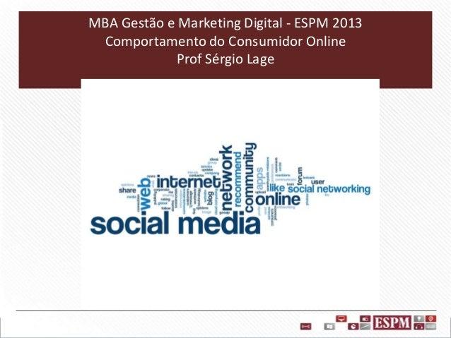 MBA Gestão e Marketing Digital - ESPM 2013 Comportamento do Consumidor Online Prof Sérgio Lage