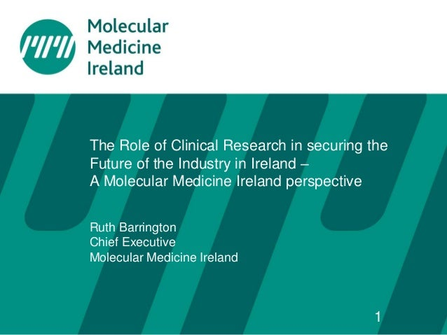 The Role of Clinical Research in securing the Future of the Industry in Ireland – A Molecular Medicine Ireland perspective...