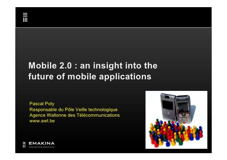 Mobile 2.0 : an insight into the future of mobile applications  Pascal Poty Responsable du Pôle Veille technologique Agenc...