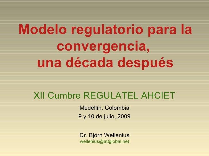 Modelo regulatorio para la      convergencia,   una década después    XII Cumbre REGULATEL AHCIET           Medellín, Colo...