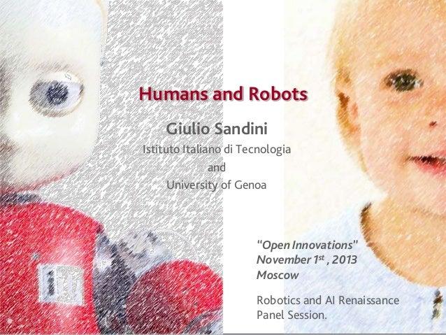 """Humans and Robots Giulio Sandini Istituto Italiano di Tecnologia and University of Genoa  """"Open Innovations"""" November 1st ..."""