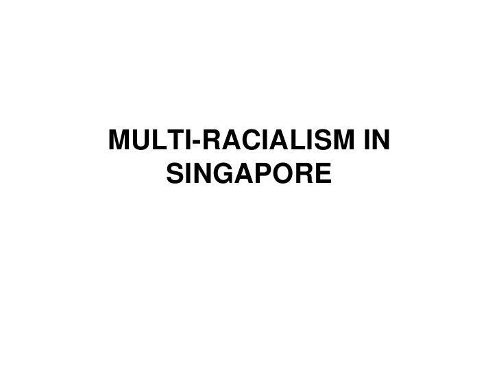 MULTI-RACIALISM IN    SINGAPORE
