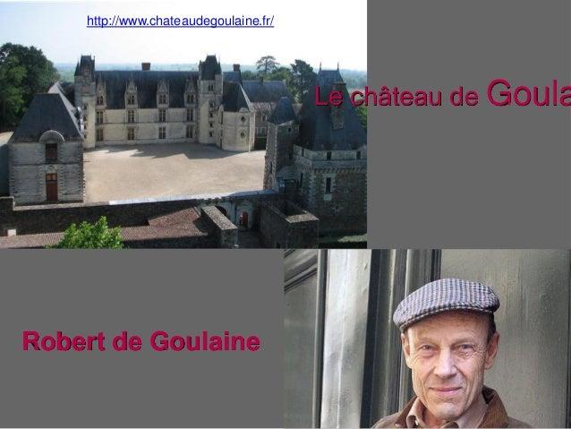 http://www.chateaudegoulaine.fr/ Le château de Goula Robert de Goulaine