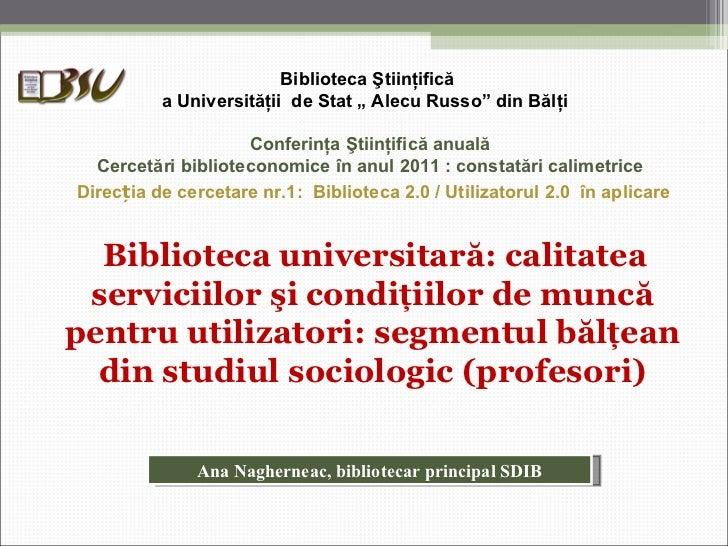 Ana Nagherneac.•Biblioteca universitară: calitatea serviciilor şi condiţiilor de muncă pentru utilizatori: studiul sociologic Profesori