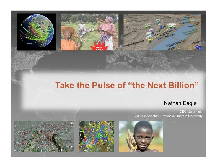 "Take the Pulse of ""the Next Billion""                                       Nathan Eagle                                   ..."
