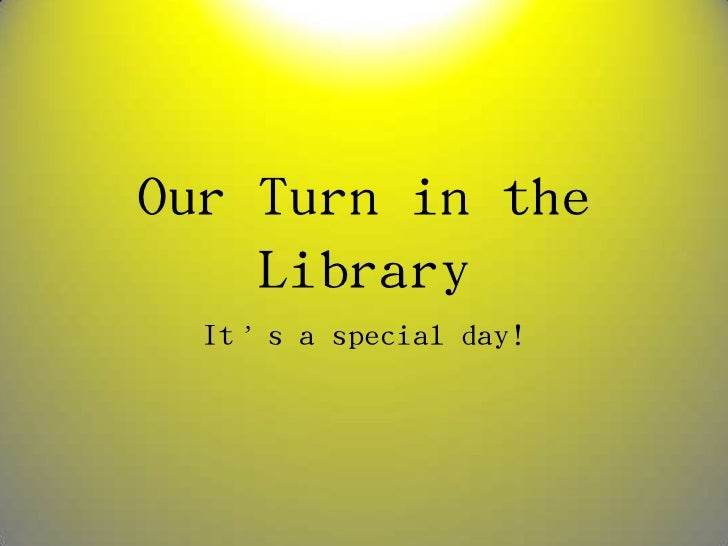 Our Turn in the Library<br />It's a special day!<br />