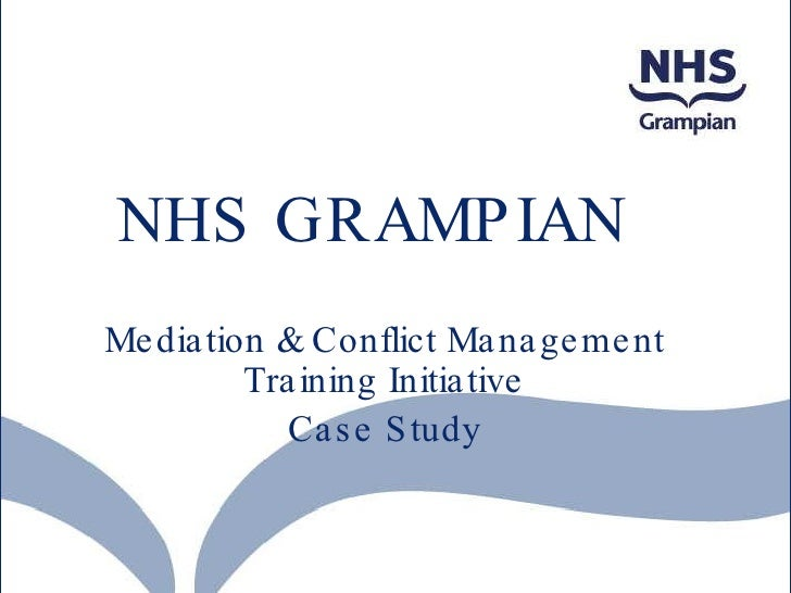 NHS GRAMPIAN tiative Mediation & Conflict Management Training Initiative Case Study