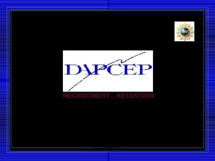 SECOND ANNUAL SUMMIT FEBRUARY 8-10, 2005 Washington D.C.. Margaret Tucker DAPCEP www.dapcep.org RECRUITMENT…RETENTION