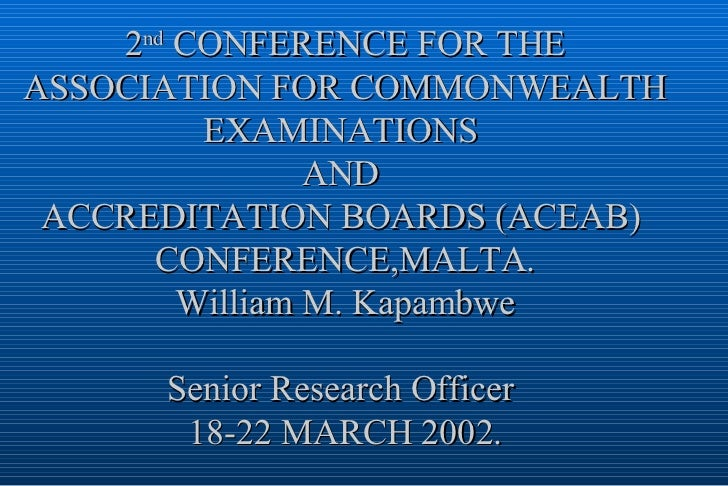 2 nd  CONFERENCE FOR THE ASSOCIATION FOR COMMONWEALTH EXAMINATIONS  AND  ACCREDITATION BOARDS (ACEAB)  CONFERENCE,MALTA. W...