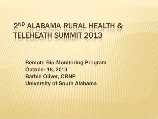 2ND ALABAMA RURAL HEALTH & TELEHEATH SUMMIT 2013  Remote Bio-Monitoring Program October 18, 2013 Barbie Oliver, CRNP Unive...