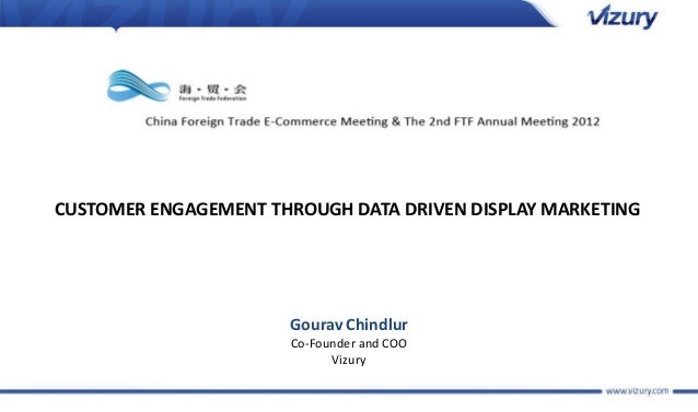 CUSTOMER ENGAGEMENT THROUGH DATA DRIVEN DISPLAY MARKETING                      Gourav Chindlur                      Co-Fou...