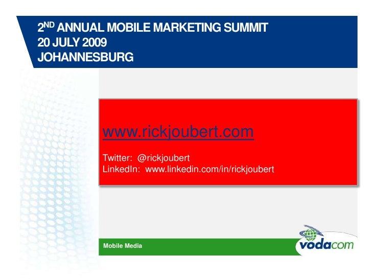 2nd Annual Mobile Marketing Summit20 July 2009Johannesburg<br />www.rickjoubert.com<br />Twitter:  @rickjoubert<br />Linke...