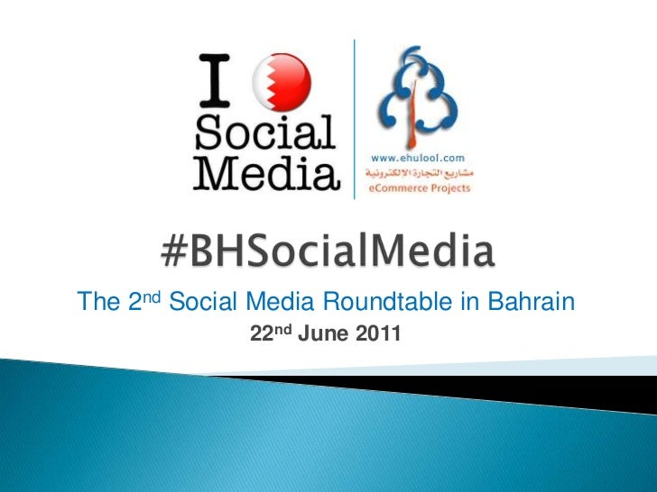 #BHSocialMedia<br />The 2nd Social Media Roundtable in Bahrain<br />22nd June 2011<br />