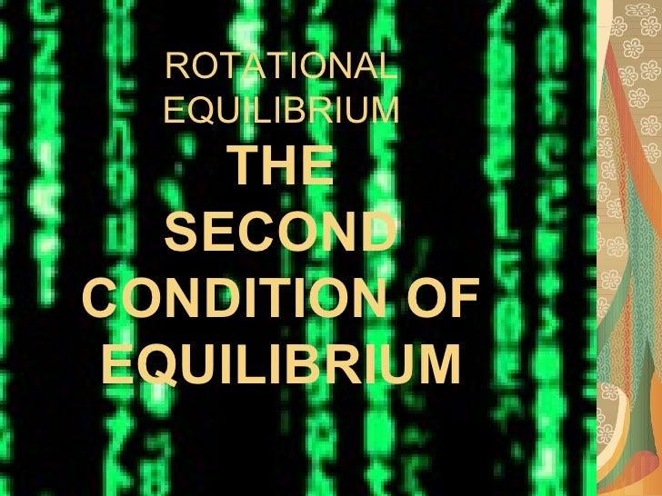 ROTATIONAL EQUILIBRIUM THE SECOND CONDITION OF EQUILIBRIUM