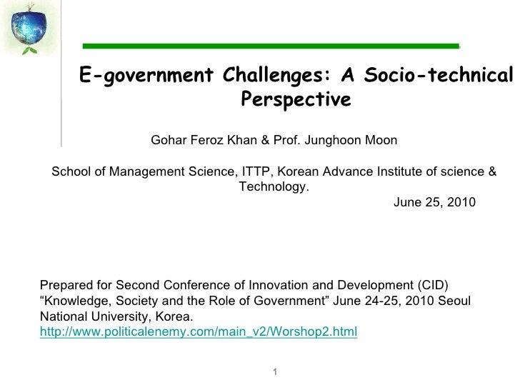 1<br />E-government Challenges: A Socio-technical Perspective<br />Gohar Feroz Khan & Prof. Junghoon Moon <br />School of ...