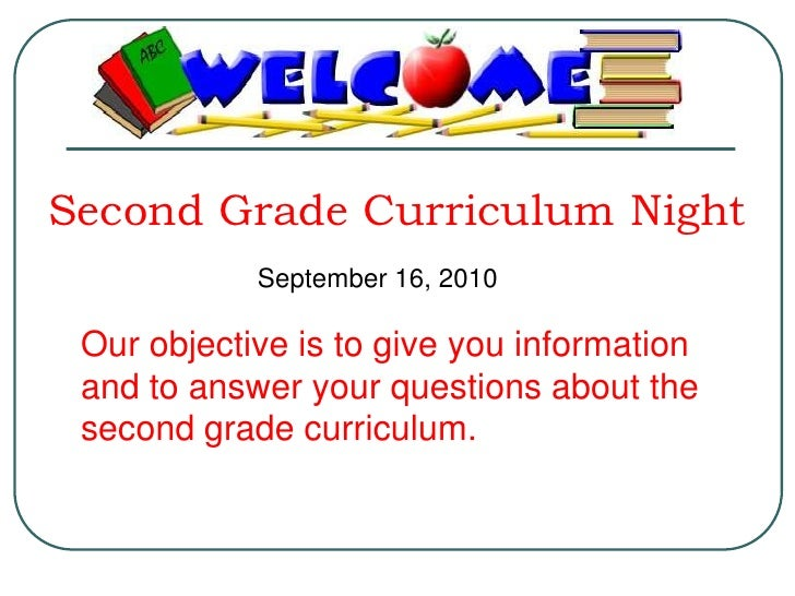Second Grade Curriculum Night<br />September 16, 2010<br />Our objective is to give you information and to answer your que...